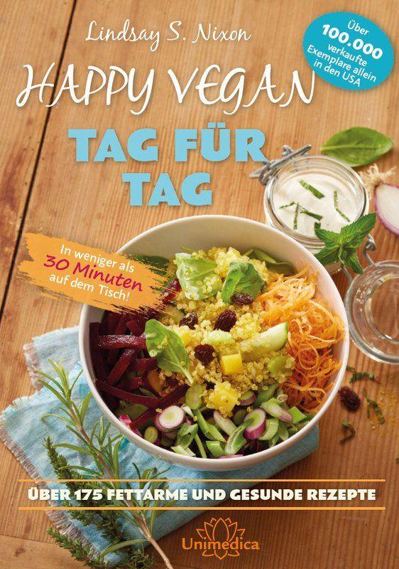 Happy Vegan Tag für Tag: In weniger als 30 Minuten auf dem Tisch - über 175 fettarme und gesunde Rezepte von Lindsay S. Nixon, Unimedica Narayana Verlag 2017, ISBN-13: 978-3946566267