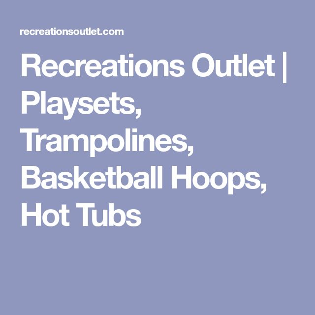Recreations Outlet | Playsets, Trampolines, Basketball Hoops, Hot Tubs