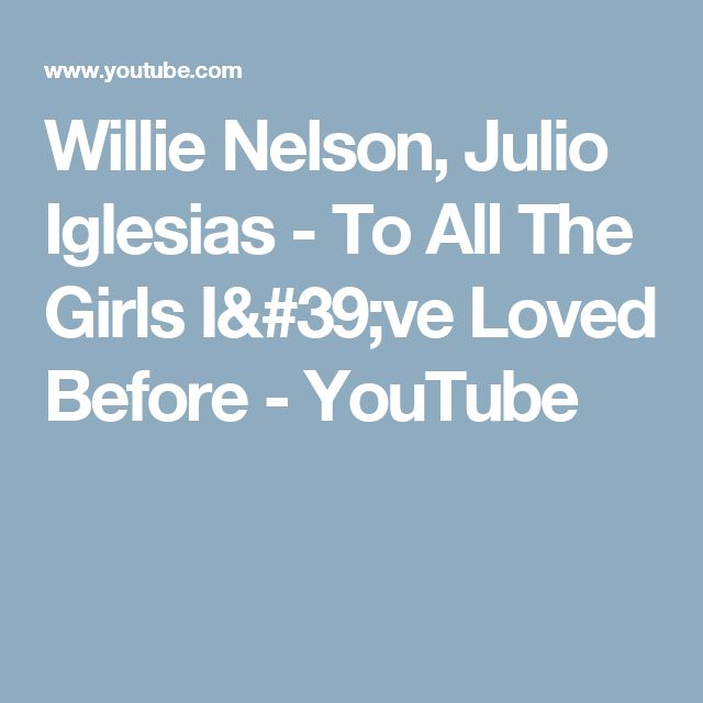 Willie Nelson, Julio Iglesias - To All The Girls I've Loved Before - YouTube