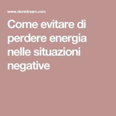 Come evitare di perdere energia nelle situazioni negative