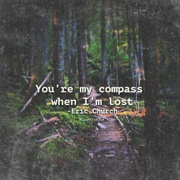 You're my compass when I'm lost. #CountryMusic #Quotes