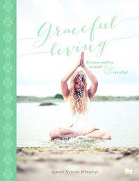 Graceful living : konsten att leva varsamt och innerligt (inbunden)