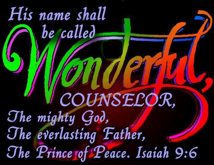 """For to us a child is born, to us a son is given, and the government will be on his shoulders.  And he will be called Wonderful Counselor, Mighty God, Everlasting Father, Prince of Peace."" IS 9:6  A mystery and a spiritual truth revealed in scripture: A child is born, a son given to us, who will govern;  He is the Wonderful Counselor, Mighty God, Everlasting Father & Prince of Peace.  How can this be and yet it is?!  (H.R.)"