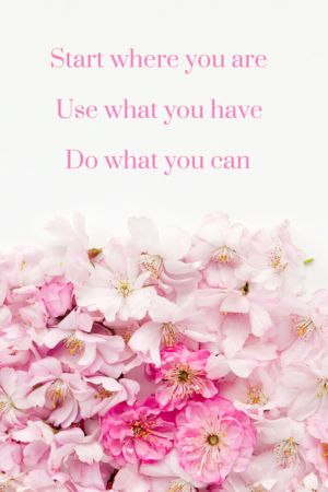 Start where you are. Use what you have. Do what you can. Blog post by The Floral Alchemist