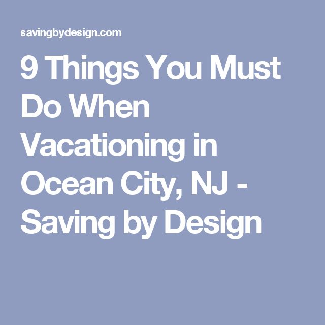 9 Things You Must Do When Vacationing in Ocean City, NJ - Saving by Design