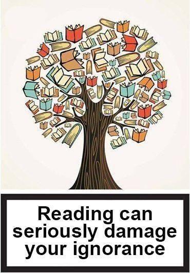 Reading can seriously damage your ignorance. Lesen gefährdet ernsthaft deine Ignoranz.