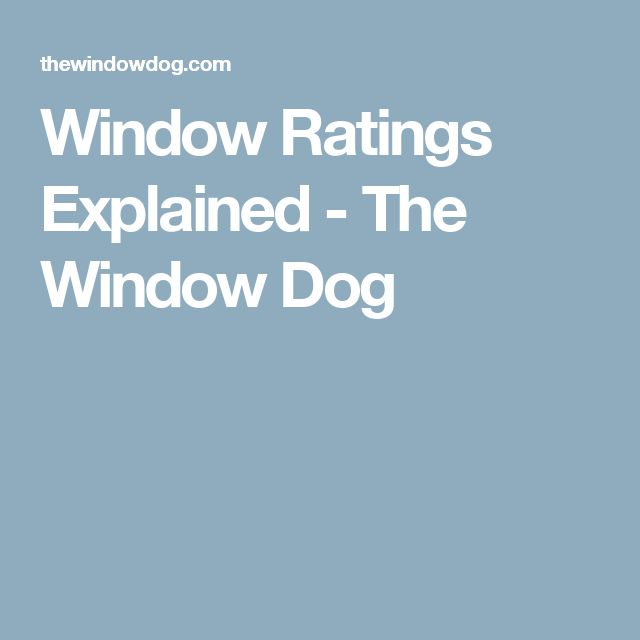 Window Ratings Explained - The Window Dog