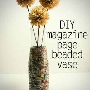 DIY magazine page beaded vase.  The magazine beads are cute...but to be easier and more time efficient you could used beads from the craft store.