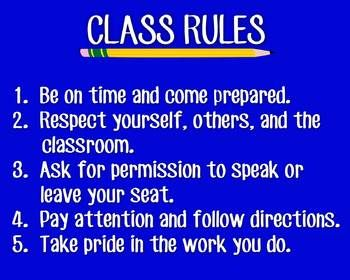 This beautiful blue poster prominently displays five class rules in an easy-to-read format. The rules are:1. Be on time and come prepared.2. Respect yourself, others, and the classroom.3. Ask for permission to speak or leave your seat.4. Pay attention and follow directions.5.