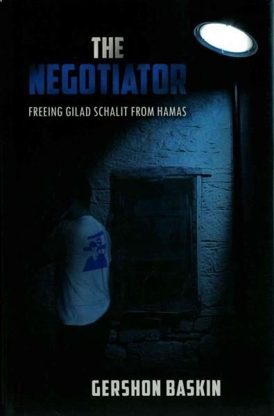 The Negotiator: Freeing Gilad Shalit from Hamas