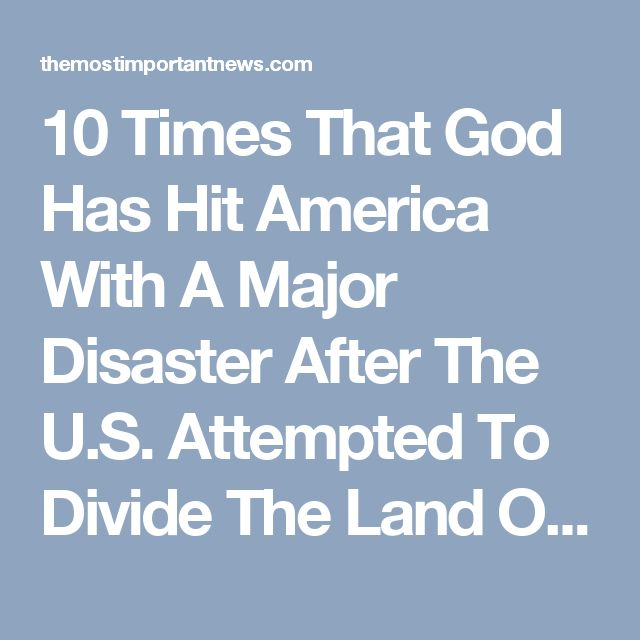 10 Times That God Has Hit America With A Major Disaster After The U.S. Attempted To Divide The Land Of Israel BY MICHAEL ON DECEMBER 25, 2016• ( 5 COMMENTS )