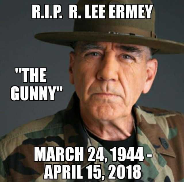 R I P R Lee Ermey The Gunny March 24 Military Life Quotes Military Quotes Gunny