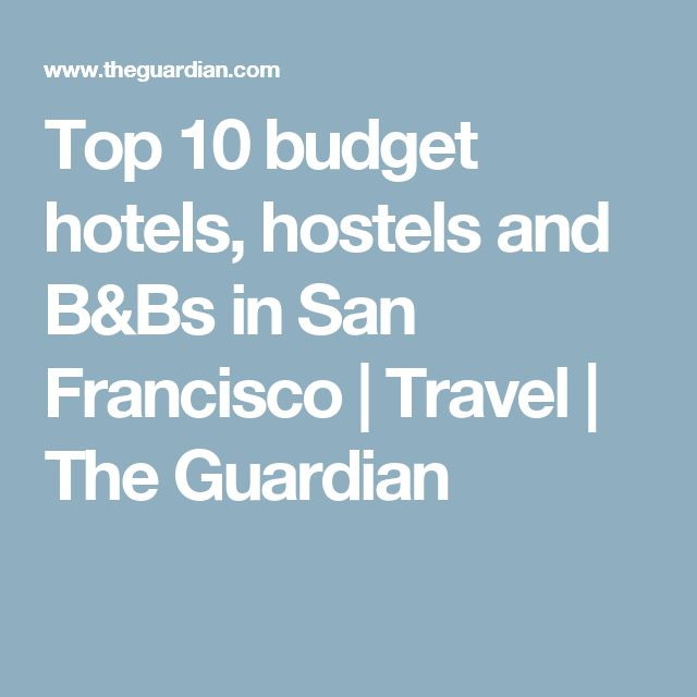 Top 10 budget hotels, hostels and B&Bs in San Francisco | Travel | The Guardian