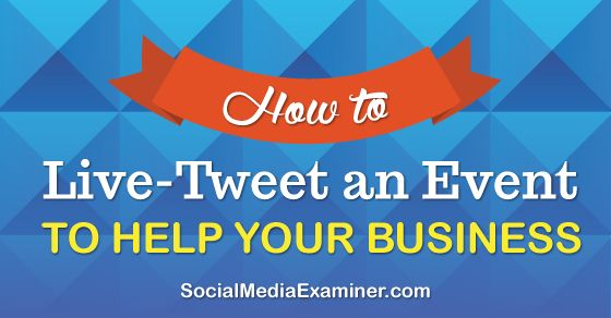 How to Live-Tweet an Event to Help Your Business -  Click For Free eBook