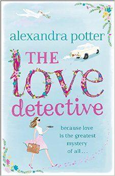 The Love Detective: Amazon.co.uk: Alexandra Potter: 9781444712148: Books
