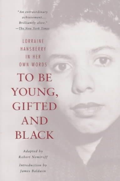 To Be Young, Gifted and Black: Lorraine Hansberry in Her Own Words (Paperback)