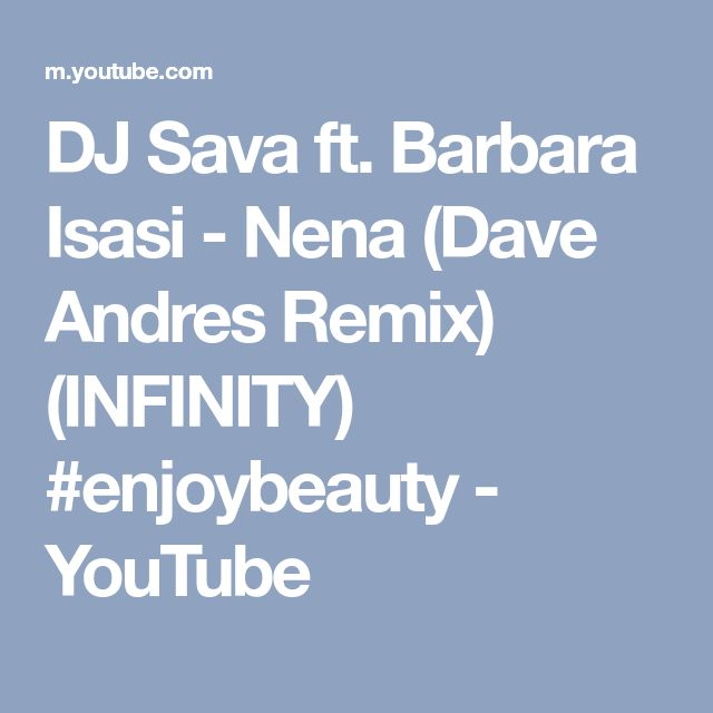 DJ Sava ft. Barbara Isasi - Nena (Dave Andres Remix) (INFINITY) #enjoybeauty - YouTube