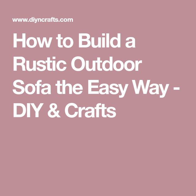 How to Build a Rustic Outdoor Sofa the Easy Way - DIY & Crafts
