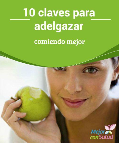 10 claves para #Adelgazar comiendo mejor Explicamos las claves reales para #perderPeso de manera saludable, aprendiendo a #Comer, sin grandes sacrificios y teniendo siempre en cuenta nuestra #Salud.