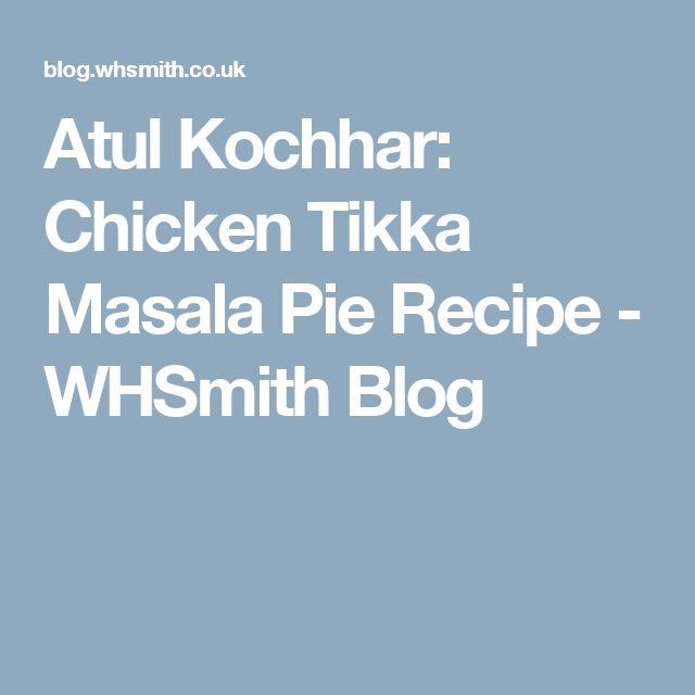 Atul Kochhar: Chicken Tikka Masala Pie Recipe - WHSmith Blog