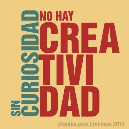SIN CURIOSIDAD NO HAY CREATIVIDAD