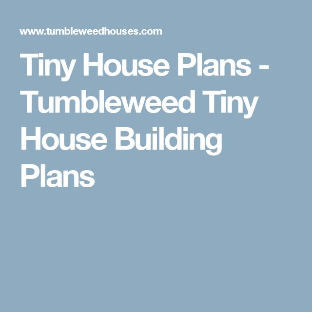 Tiny House Plans - Tumbleweed Tiny House Building Plans
