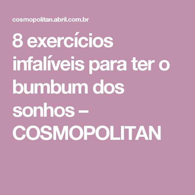 8 exercícios infalíveis para ter o bumbum dos sonhos – COSMOPOLITAN
