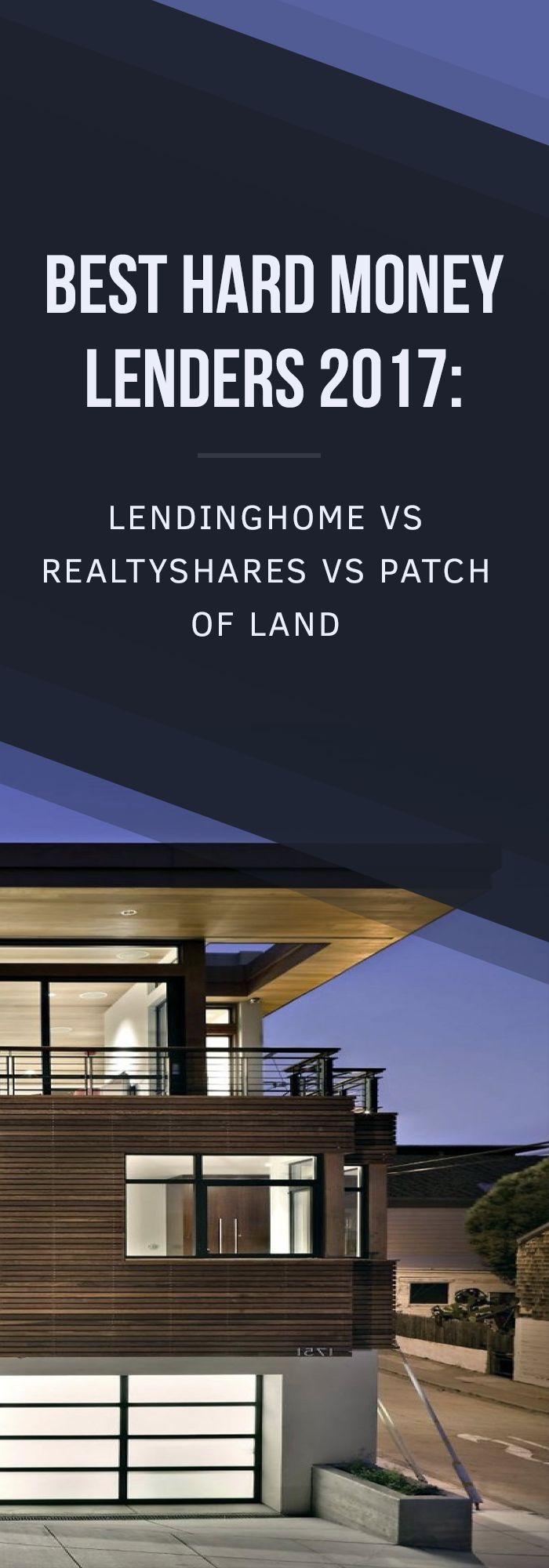 Best Hard Money Lenders 2017: LendingHome vs RealtyShares vs Patch of Land.
