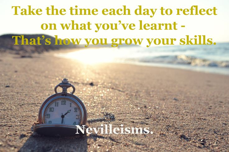 Take the time each day to reflect on what you've learnt - that's how you grow your skills. Nevilleisms. Need a business mentor? Visit www.nevillechristie.com #nevilleisms #quotes #learn #education