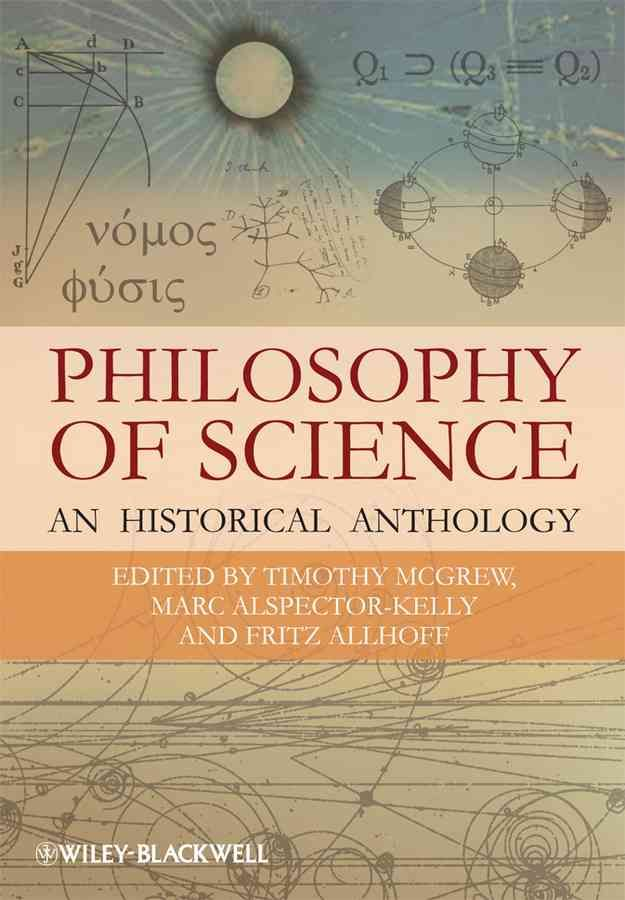 By combining excerpts from key historical writings with commentary by experts, Philosophy of Science: An Historical Anthology provides a comprehensive history of the philosophy of science from ancient