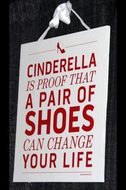 Cinderella is proof that a pair of shoes can change your life