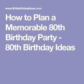 How to Plan a Memorable 80th Birthday Party - 80th Birthday Ideas