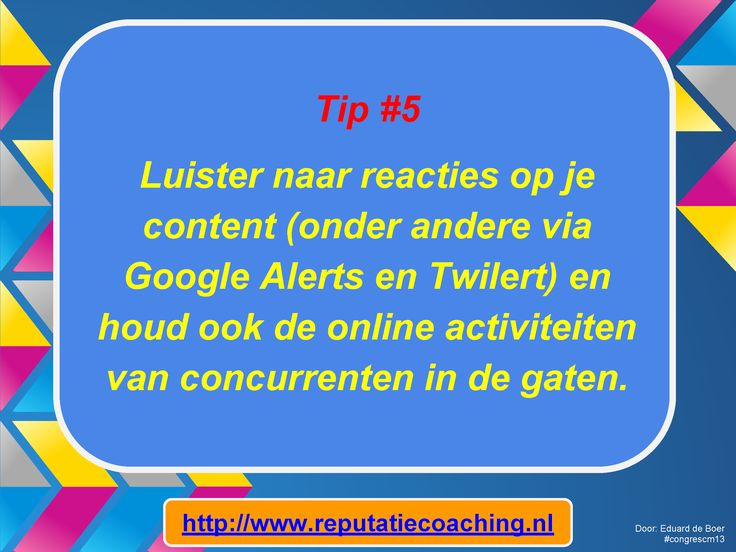 Tip #5: Luister naar reacties op je content (onder andere via Google Alerts en Twilert) en houd ook de online activiteiten van concurrenten in de gaten. - 9 tips voor Content Marketing van C.C. Chapman op het Congres Content Marketing & Webredactie #congrescm13 in MediaPlaza te #Utrecht op 12 november 2013