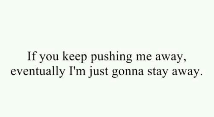 Push away...stay away. Quote.