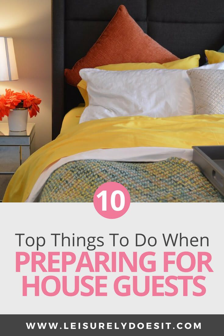 Top 10 Things You Need To Do When Preparing For House Guests