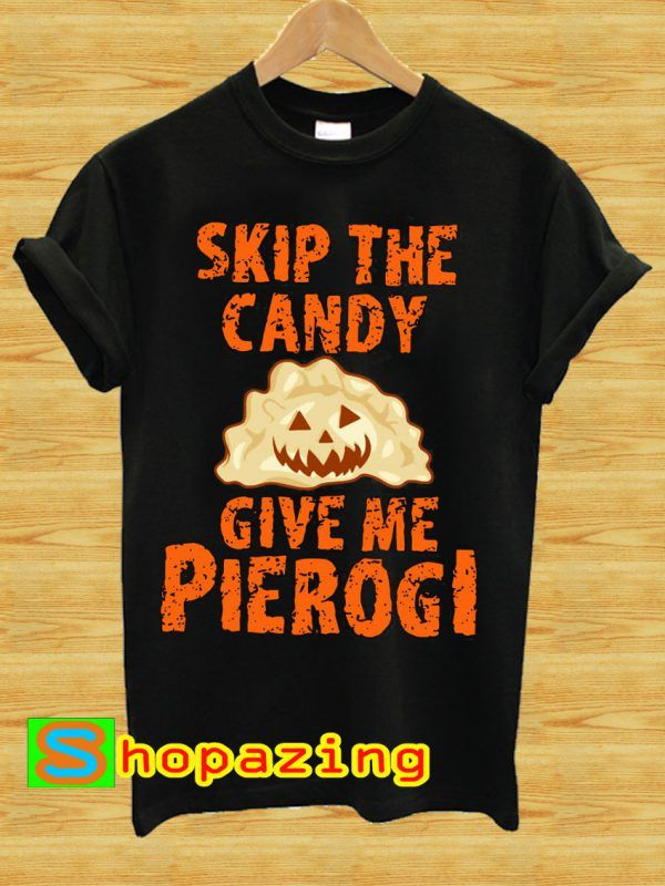 a4111a445e10b Halloween Skip The Candy Give Me Pierogi T-Shirt | T-Shirt | Shirts ...