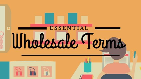 Wholesaling can be a boon to your business. Get up to speed and learn wholesale lingo with this collection of common wholesale terms and their definitions.