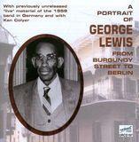 A Portrait of George Lewis: From Burgundy Street to Berlin [CD] – Best Buy