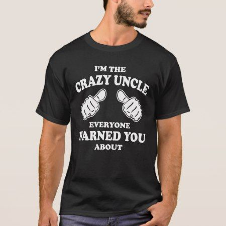 I'm the Crazy Uncle everyone warned you about T-Shirt - tap, personalize, buy right now!