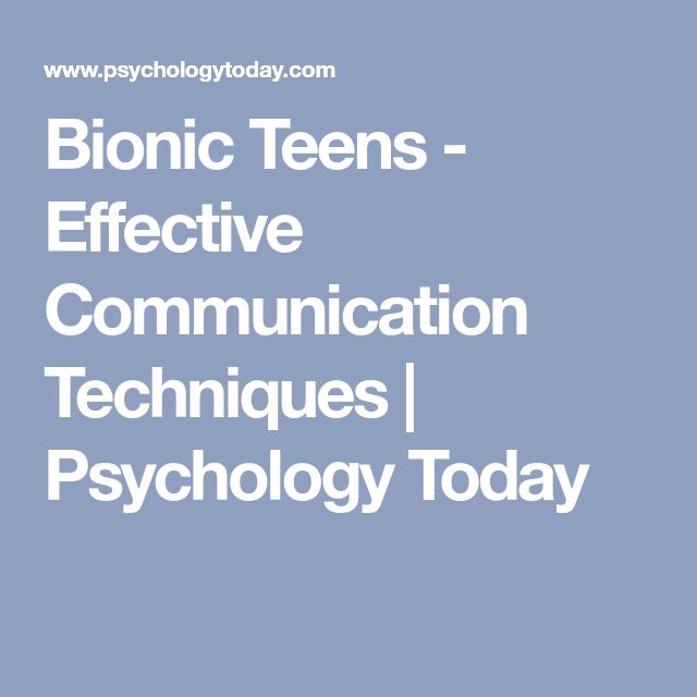 Bionic Teens - Effective Communication Techniques   Psychology Today