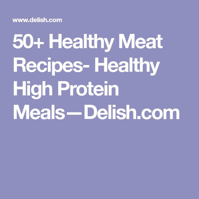 50+ Healthy Meat Recipes- Healthy High Protein Meals—Delish.com