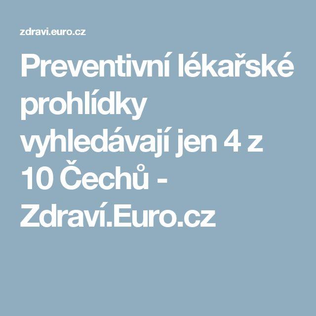Preventivní lékařské prohlídky vyhledávají jen 4 z 10 Čechů - Zdraví.Euro.cz