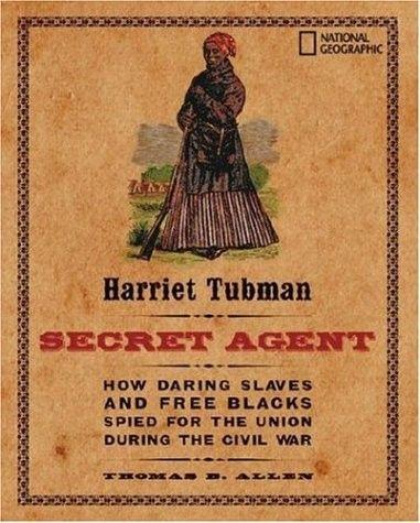 Harriet Tubman, Secret Agent | A Mighty Girl