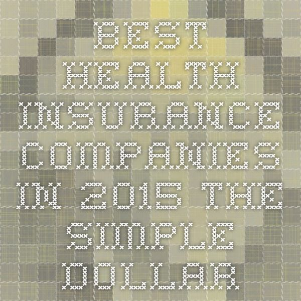 Best Health Insurance Companies in 2015 - The Simple Dollar