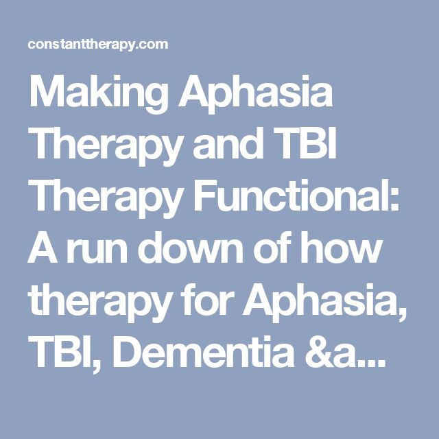 Making Aphasia Therapy and TBI Therapy Functional: A run down of how therapy for Aphasia, TBI, Dementia & Learning Disorders can change your brain AND your every-day life - Constant Therapy Blog