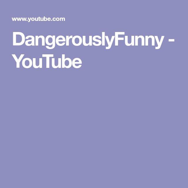 DangerouslyFunny - YouTube