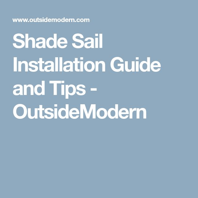 Shade Sail Installation Guide and Tips - OutsideModern