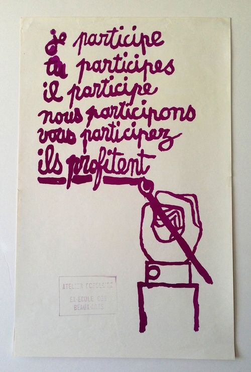 'JE PARTICIPE, TU PARTICIPES...', SCREENPRINT, 1968. Translation: 'I, you, he, we, you participate - they profit' Size: 52 x 33 cm Bearing...