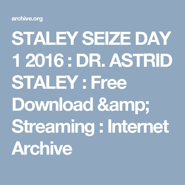 STALEY SEIZE DAY 1 2016 : DR. ASTRID STALEY : Free Download & Streaming : Internet Archive