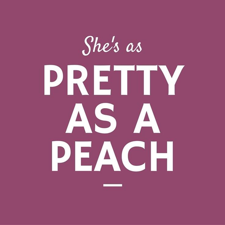 She's as Pretty as a Peach - 12 Phrases Only Southerners Use - Southernliving. This is a high compliment in the South, since Southern states are known for their peaches. In fact, Georgia and South Carolina produce more peaches than any other states in the South. And of course, there's nothing prettier than a warm summer day picking peaches in the sunshine.